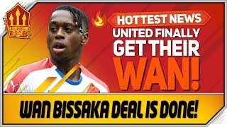 Wan Bissaka Deal Done! Man Utd Transfer News