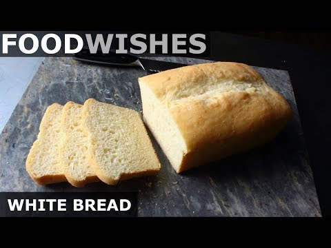 Chef John's White Bread - Food Wishes