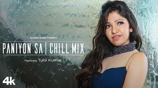 Paniyon Sa – Chill Mix – Tulsi Kumar