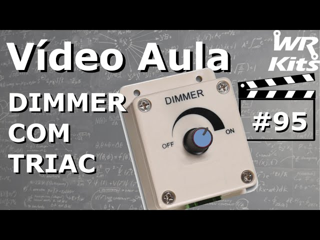 DIMMER COM TRIAC | Vídeo Aula #95