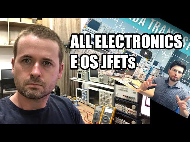 SERÁ QUE É BOM?!? CURSO DE JFETs DO ALL ELECTRONICS!