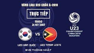 FULL | U23 HÀN QUỐC vs U23 TIMOR LESTE | BẢNG I VÒNG LOẠI U23 CHÂU Á 2018