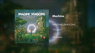 Imagine Dragons - Machine (3D AUDIO)