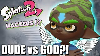 Splatoon 2 - Face to Face with a Hacker!?! (DUDE vs God)