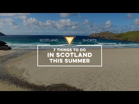 Scotland Shorts - 7 things to do in Scotland this summer