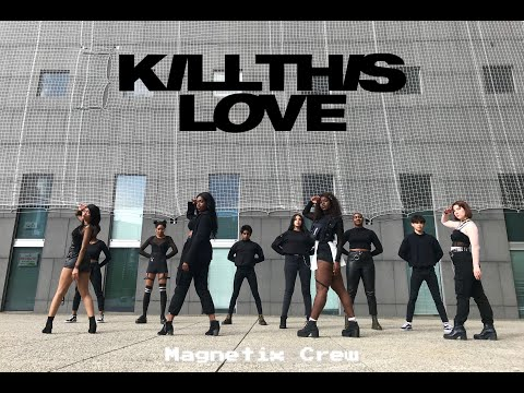 BLACKPINK (블랙핑크) - Kill This Love Dance Cover by Magnetix Crew from France