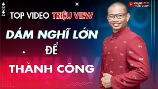 Dám nghĩ lớn để thành công - Phạm Thành Long