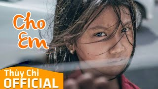 Cho Em   Thùy Chi ft. Wanbi Tuấn Anh   Official MV Lyric
