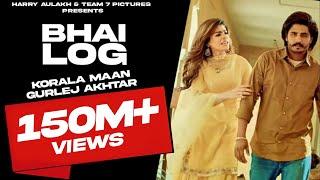 Bhai Log – Gurlej Akhtar – Korala Maan Video HD