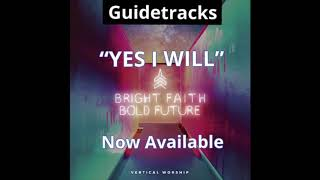YES I WILL (Vertical Worship) - Guidetracks