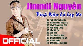 Jimmii Nguyễn - Tình Như Lá Bay Xa   Những Ca Khúc Để Đời Của Jimmii Nguyễn