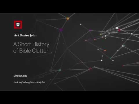 A Short History of Bible Clutter // Ask Pastor John