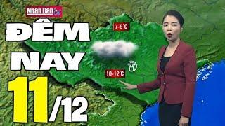 Dự báo thời tiết hôm nay và ngày mai 11/12   Dự báo thời tiết đêm nay mới nhất