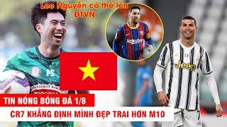 TIN NÓNG BÓNG ĐÁ 1/8 |CR7 khẳng định mình đẹp trai hơn M10 – FIFA ra tay, Lee Nguyễn có thể lên ĐTVN