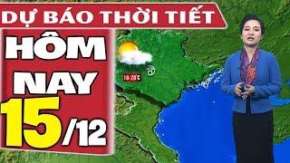 Dự báo thời tiết hôm nay mới nhất ngày 15/12 | Dự báo thời tiết 3 ngày tới