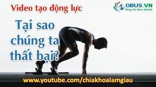 Video Tạo động lực mạnh mẽ - TẠI SAO CHÚNG TA THẤT BẠI [OBUS.VN]
