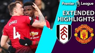 Fulham v. Manchester United | PREMIER LEAGUE EXTENDED HIGHLIGHTS | 2/9/19 | NBC Sports