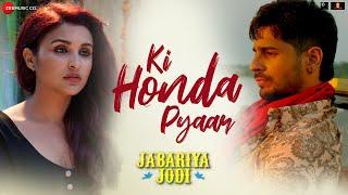 Ki Honda Pyaar – Arijit Singh – Jabariya Jodi