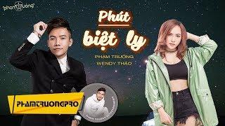 Phút Biệt Ly | Phạm trưởng ft. Wendy Thảo [Official Video Lyric]