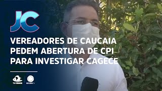 Vereadores de Caucaia pedem abertura de CPI para investigar Cagece