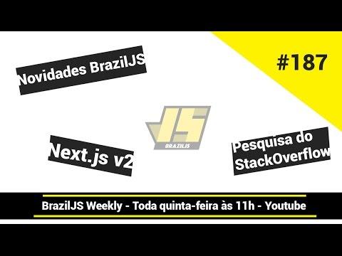 Weekly #187 - Novidades BrazilJS, Next.js v2 e Pesquisa do StackOverflow