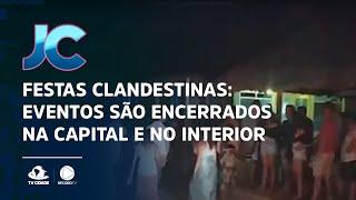 Festas clandestinas: Eventos são encerrados na capital e no interior