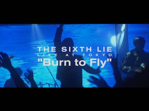 【LIVE VIDEO】THE SIXTH LIE - Burn to Fly