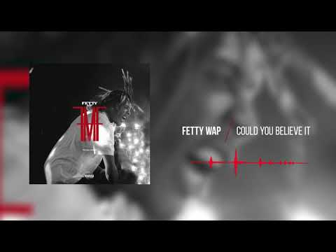 Fetty Wap - Could You Believe It  [Official Audio]