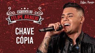 Felipe Araújo - Chave Cópia - Esquenta do Felipe Araújo
