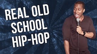 Real Old School Hip-Hop (Stand Up Comedy)