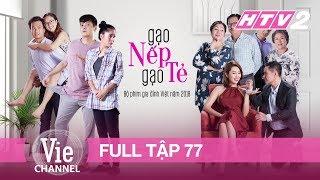 GẠO NẾP GẠO TẺ - Tập 77 - FULL | Phim Gia Đình Việt 2018