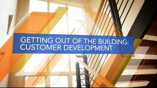 The Lean Approach: Getting Out of the Building: Customer Development