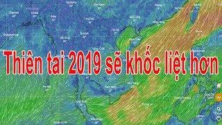 Dự báo thời tiết 2019 : Dự báo thiên tai trong năm 2019 sẽ phức tạp và khốc liệt hơn