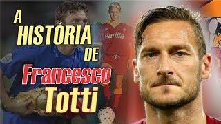 Conheça a HISTÓRIA de FRANCESCO TOTTI