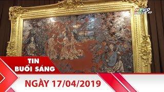 Tin Buổi Sáng - Ngày 17/04/2019 - Tin Tức Mới Nhất - YouTube
