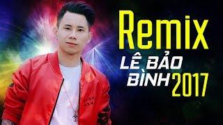 Kết Thúc Lâu Rồi Remix – Lê Bảo Bình Remix 2017 – Liên Khúc Remix Hay Nhất 2017 Của Lê Bảo Bình