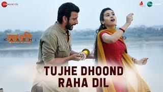 Tujhe Dhoond Raha Dil – Yasser Desai – Kaashi