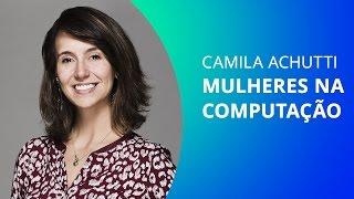 Camila Achutti e as mulheres no mercado de TI