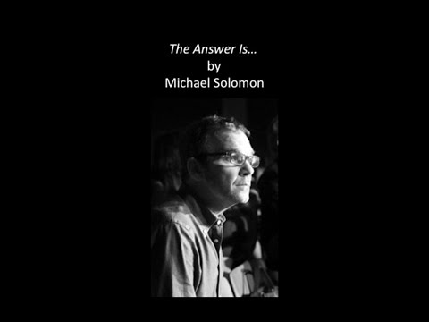 """Michael Solomon's story """"The Answer Is…"""" 