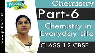Part-6: Chemistry in Everyday Life | Chemistry | Class 12 | CBSE Syllabus