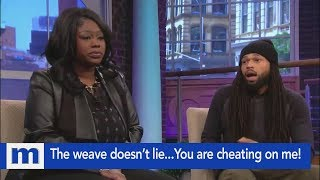 The weave doesn't lie...You are cheating on me! | The Maury Show