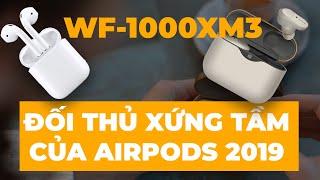 Đã có đối thủ của Airpods 2019 | Sony WF-1000XM3 vs Apple Airpods đâu mới là lựa chọn xứng đáng ?