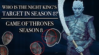 Who Is The Night King's Target In Season 8? | Game of Thrones Season 8