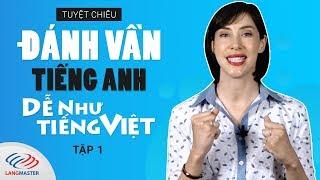 """Tuyệt chiêu """"ĐÁNH VẦN"""" tiếng Anh DỄ như tiếng Việt - TẬP 1"""