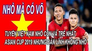 Tuyển Việt Nam Nhỏ Con Nhất, Trẻ Nhất Asian Cup 2019 Nhưng Bản Lĩnh Thì Không Hề Nhỏ