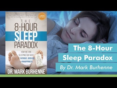 """The 8-Hour Sleep Paradox"" by Dr. Mark Burhenne"