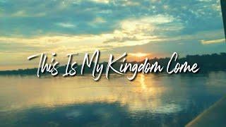 This Is My Kingdom Come (lyrics + Terjemahan bahasa Indonesia)
