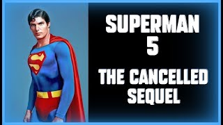 SUPERMAN 5 -The Christopher Reeve Sequel That Never Was...