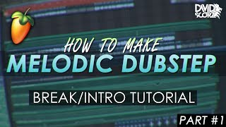 How to Make Melodic Dubstep - Intro/Break Tutorial (Fl Studio 20) [Part #1]