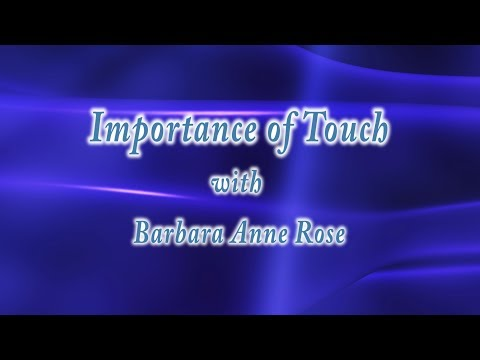 Barbara Anne Rose - The Importance of Touch